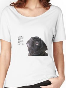 Good things black pug Women's Relaxed Fit T-Shirt