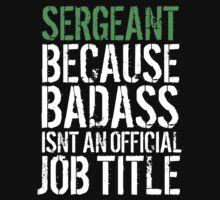 Funny 'Sergeant because Badass Isn't an Official Job Title' Tshirt, Accessories and Gifts by Albany Retro