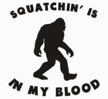 Squatchin' Is In My Blood Kids Clothes