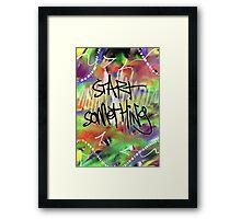 Start Something Framed Print
