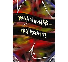 You Can Always Try Again! Photographic Print