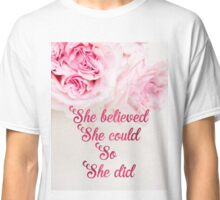 She believed she could so she did quote Classic T-Shirt