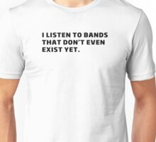 I listen to bands what even don't exist yet Unisex T-Shirt