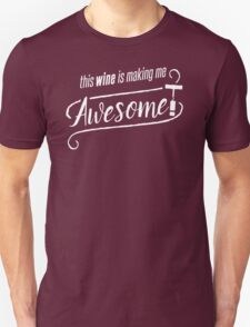 This WINE is making me Awesome! Unisex T-Shirt