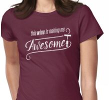This WINE is making me Awesome! Womens Fitted T-Shirt
