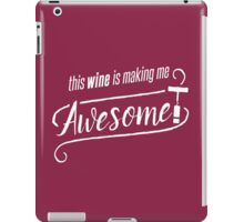 This WINE is making me Awesome! iPad Case/Skin
