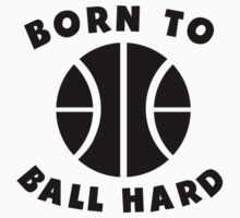 Born To Ball Hard Kids Tee