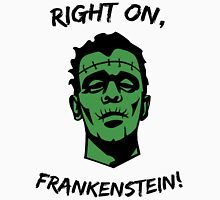 Right On, Frankenstein! Unisex T-Shirt
