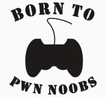 Born To Pwn Noobs One Piece - Short Sleeve