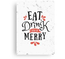 Eat, Drink and Be Merry Canvas Print