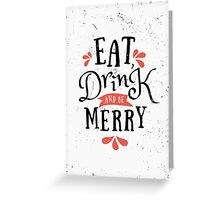 Eat, Drink and Be Merry Greeting Card