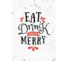 Eat, Drink and Be Merry Photographic Print