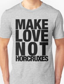 Make Love Not Horcruxes (NOW AVAILABLE IN WHITE) Unisex T-Shirt