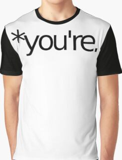 *you're. Grammar Nazi T Shirt! BLACK Graphic T-Shirt