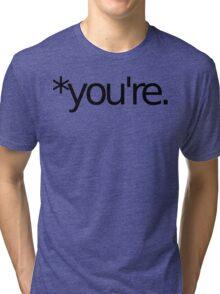 *you're. Grammar Nazi T Shirt! BLACK Tri-blend T-Shirt
