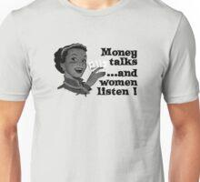 Money talks and women listen Unisex T-Shirt