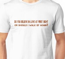Do you believe in love at first sight, or should I walk by again? Unisex T-Shirt