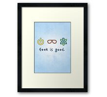 Geek is good. Framed Print