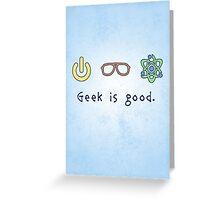 Geek is good. Greeting Card