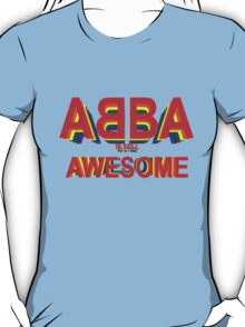 ABBA is still AWESOME T-Shirt