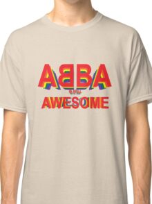 ABBA is still AWESOME Classic T-Shirt