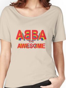 ABBA is still AWESOME Women's Relaxed Fit T-Shirt