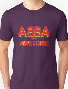 ABBA is still AWESOME Unisex T-Shirt