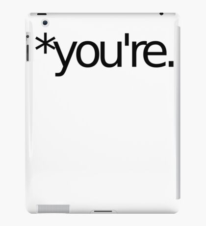 *you're. Grammar Nazi T Shirt! BLACK iPad Case/Skin