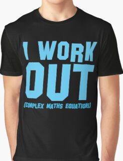 I WORK OUT (complex maths equations) Graphic T-Shirt