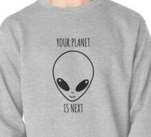YOUR PLANET IS NEXT, ALIEN Pullover