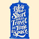 TARDIS &quot;Life is too Short&quot; Series by zerobriant