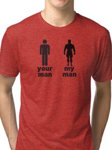Your man vs my man Tri-blend T-Shirt