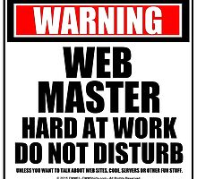 Warning Webmaster Hard At Work Do Not Disturb by cmmei