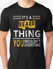 IT'S A BEARD THING YOU WOULDN'T UNDERSTAND T-Shirt