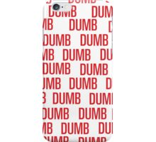 dumb dumb dumb iPhone Case/Skin