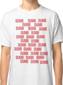 dumb dumb dumb Classic T-Shirt