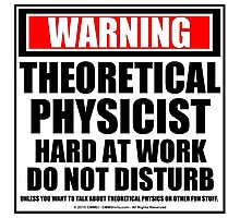 Warning Theoretical Physicist Hard At Work Do Not Disturb Photographic Print