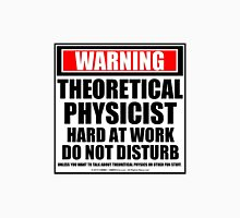 Warning Theoretical Physicist Hard At Work Do Not Disturb T-Shirt