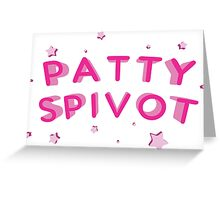 Patty Spivot! Greeting Card