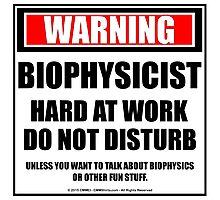 Warning Biophysicist Hard At Work Do Not Disturb Photographic Print