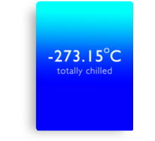 Totally Chilled - (Celsius Version) Canvas Print