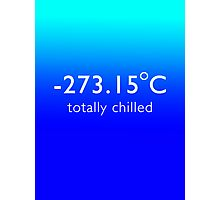 Totally Chilled - (Celsius Version) Photographic Print