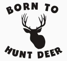 Born To Hunt Deer Kids Tee