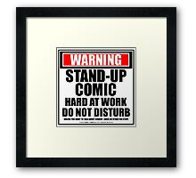 Warning Stand-up Comic Hard At Work Do Not Disturb Framed Print