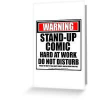 Warning Stand-up Comic Hard At Work Do Not Disturb Greeting Card