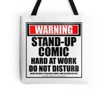 Warning Stand-up Comic Hard At Work Do Not Disturb Tote Bag