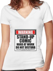 Warning Stand-up Comic Hard At Work Do Not Disturb Women's Fitted V-Neck T-Shirt