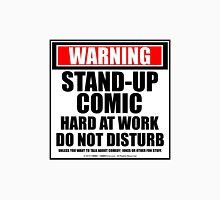 Warning Stand-up Comic Hard At Work Do Not Disturb Unisex T-Shirt