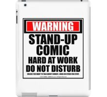 Warning Stand-up Comic Hard At Work Do Not Disturb iPad Case/Skin