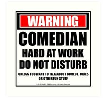 Warning Comedian Hard At Work Do Not Disturb Art Print